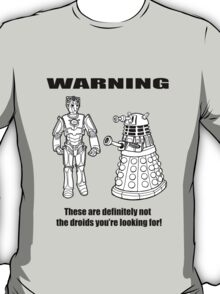 These are NOT the droids you are looking for! T-Shirt