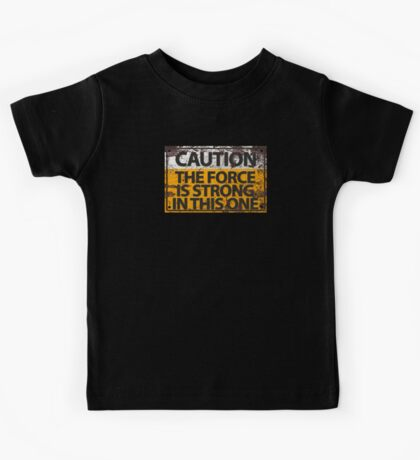 Caution : The Force Is Strong In This One Kids Tee