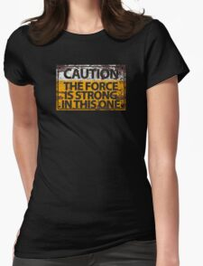 Caution : The Force Is Strong In This One Womens Fitted T-Shirt