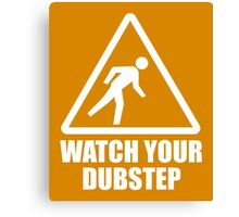 Watch your Dubstep (white) Canvas Print
