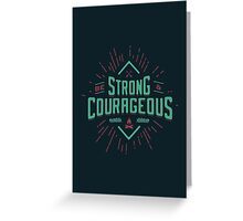 BE STRONG AND COURAGEOUS Greeting Card
