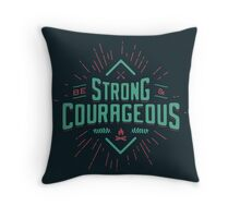 BE STRONG AND COURAGEOUS Throw Pillow
