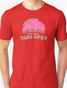 Brain Has Too Many Tabs Open Unisex T-Shirt