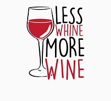 Less Whine, More Wine Unisex T-Shirt