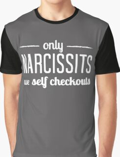 Narcissists Use Self Checkout Graphic T-Shirt