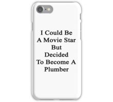 I Could Be A Movie Star But Decided To Become A Plumber iPhone Case/Skin