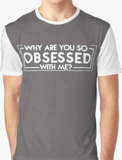Why Are You So Obsessed With Me Graphic T-Shirt