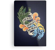 fortune favours the brave Metal Print