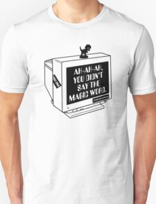 You Didn't Say The Magic Word Unisex T-Shirt