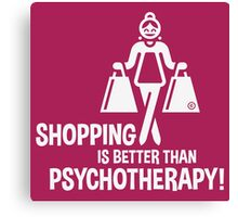 Shopping Is Better Than Psychotherapy! (White) Canvas Print