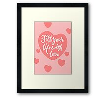 Fill your life with love - Hand Lettering Design Framed Print