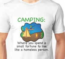 CAMPING, SPEND FORTUNE TO LIVE LIKE HOMELESS Unisex T-Shirt