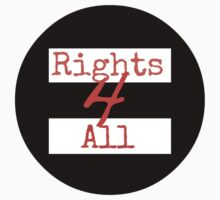 = Rights 4 All by Sarah Ball (TheMaggotPie)