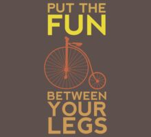 Put the Fun Between Your Legs! by mikebriones