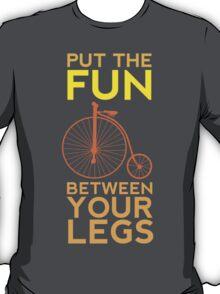 Put the Fun Between Your Legs! T-Shirt