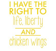 I have the right to life, liberty and chicken wings Photographic Print