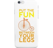 Put the Fun Between Your Legs! iPhone Case/Skin