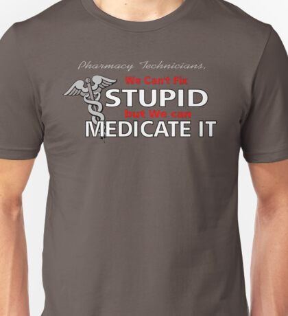 Can't Fix Stupid Unisex T-Shirt