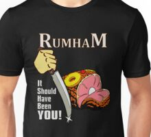 Rum Ham II: It Should Have Been You Unisex T-Shirt