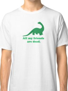 All My Friends Classic T-Shirt