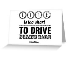Life is too short to drive boring cars Greeting Card