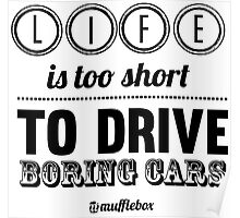 Life is too short to drive boring cars Poster