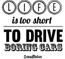 Life is too short to drive boring cars Photographic Print