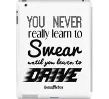 You never really learn to swear until you learn to drive :) iPad Case/Skin