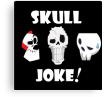 Skull Joke! Canvas Print