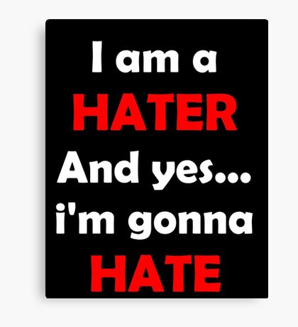 Hater gonna hate Canvas Print