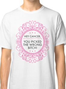 Hey Cancer, you picked the wrong B! Classic T-Shirt