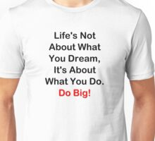 Life's Not About What You Dream Unisex T-Shirt