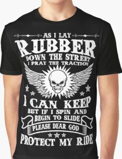 AS I Lay RUbber Down The Street I Pray The Traction To Protect My Ride, Funny Motorcycle Bikers Quote Graphic T-Shirt