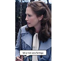 Lol ur not Vera Farmiga  Photographic Print
