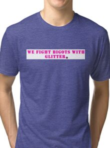 We fight bigots with glitter, words only Tri-blend T-Shirt