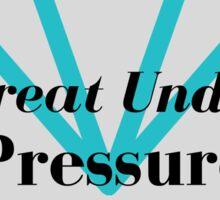 Great Under Pressure 1 Sticker