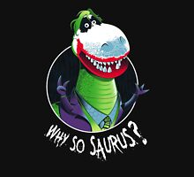 Why So Saurus Unisex T-Shirt