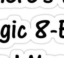Where's My Magic 8-Ball When I Need It? Sticker