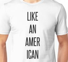 Like An American Unisex T-Shirt