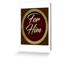 Special - For Him Greeting Card