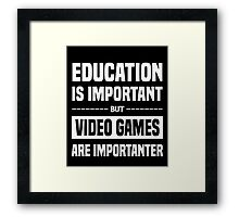 Education Is Important But Video Games Are Importanter, Funny Gamers Quote Framed Print
