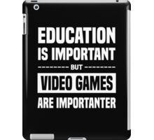 Education Is Important But Video Games Are Importanter, Funny Gamers Quote iPad Case/Skin
