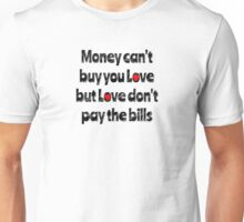 money can't buy you love tee Unisex T-Shirt