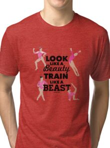 Look like a beauty, train like a beast Tri-blend T-Shirt