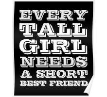 Every Tall Girl Needs A Short Best Friend, Funny Friendship Quote Poster
