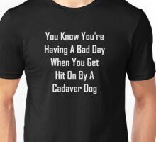 You Know You're Having A Bad Day When ... Unisex T-Shirt