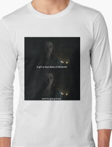A Girl is Arya Stark of Winterfell and I'm going home Long Sleeve T-Shirt