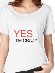 yes i'm crazy Women's Relaxed Fit T-Shirt