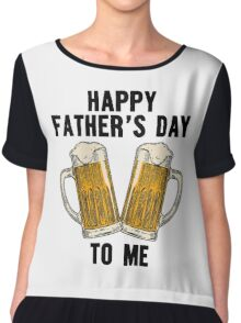 Happy Father's Day Beer To me, Funny Beer Lover Quote Chiffon Top