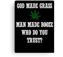 God made grass man made booze Canvas Print